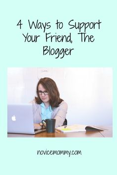 4 Ways to Support Your Friend, The Blogger