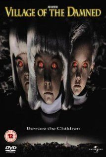 Village of the Damned (1995), Universal Pictures with Christopher Reeve, Kirstie Alley, and Linda Kozlowski. This was a John Carpenter film.
