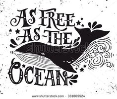 As free as the ocean. Quote. Hand drawn vintage illustration with hand lettering and a whale. This illustration can be used as a print on t-shirts and bags or as a poster.