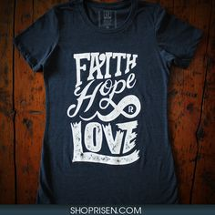 Faith Hope Love Will Last Forever. Inspired from: Corinthians 13:13 We are currently donating $5.00 of any purchase to Eyes That See Ministry. The $5.00 dollar donation will provide meals for 8 children in rural areas of Africa, but most importantly they will receive the Gospel. Visit www.shoprisen.com and learn more about their ministry. June 9 - July 9