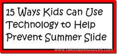 15 Ways that Kids can use Technology to help prevent the Summer Slide - with specific website and iPad app suggestions