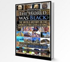 When the World Was Black Part Two: The Untold Story of the World's First Civilizations (Prehistoric Culture) (Science of Self Series): Supre... CLICK TO READ MORE