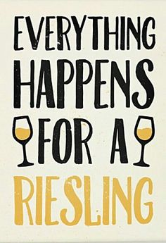 everything happens for a Riesling - especially if it's August Kesseler Riesling!