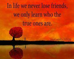 True friends - Na vida nós nunca perdemos amigos, apenas reconhecemos quem são os verdadeiros.