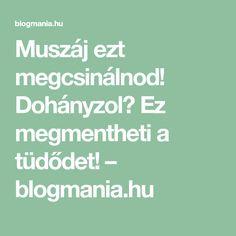 Muszáj ezt megcsinálnod! Dohányzol? Ez megmentheti a tüdődet! – blogmania.hu