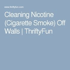 Cleaning Nicotine (Cigarette Smoke) Off Walls