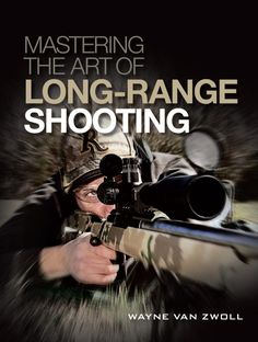 Mastering the Art of Long Range Shooting by Wayne van Zwoll is a complete guide for long distance shooting, and is perfect for the rifle enthusiast interested in hunting and competitive shooting.