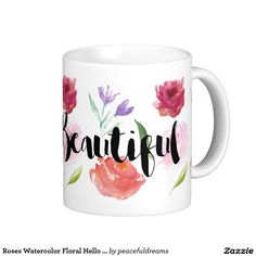 Roses Watercolor Floral Hello Beautiful coffee cup