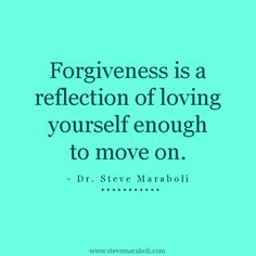 """Forgiveness is a reflection of loving yourself enough to move on."" - Steve Maraboli #quote"