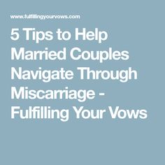 5 Tips to Help Married Couples Navigate Through Miscarriage - Fulfilling Your Vows