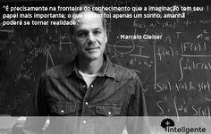 Marcelo Gleiser  #frases #inteligente #maisinteligente #imaginacao #conhecimento