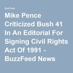 Mike Pence Criticized Bush 41 In An Editorial For Signing Civil Rights Act Of 1991 - BuzzFeed News