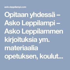 Opitaan yhdessä – Asko Leppilampi – Asko Leppilammen kirjoituksia ym. materiaalia opetuksen, koulutuksen ja johtajuuden tueksi.