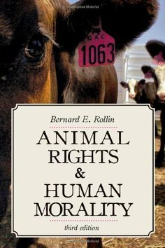 Animal Rights & Human Morality by Bernard E. Rollin. $10.79. Author: Bernard E. Rollin. 400 pages. Publisher: Prometheus Books; 3 edition (November 30, 1980)