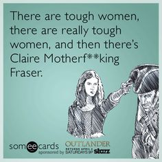 Free and Funny Outlander Ecard: There are tough women, there are really tough women, and then there's Claire Motherf**king Fraser. Create and send your own custom Outlander ecard. Outlander Funny, Outlander Quotes, Outlander Book Series, Superwholock, Downton Abbey, Candice Renoir, Sherlock, Doctor Who, Claire Fraser