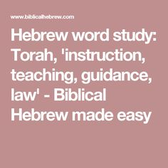 Hebrew word study: Torah, 'instruction, teaching, guidance, law' - Biblical Hebrew made easy
