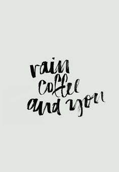 """Rain, coffee, and you."""
