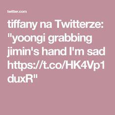 "tiffany na Twitterze: ""yoongi grabbing jimin's hand I'm sad https://t.co/HK4Vp1duxR"""