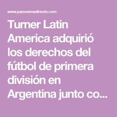 Turner Latin America adquirió los derechos del fútbol de primera división en Argentina junto con Fox Latin America - PanoramaDirecto.com