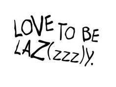 Love To Be Lazy quotes quote relax rest lazy weekends Lazy Quotes, Sunday Quotes, Weekend Quotes, Words Quotes, Me Quotes, Sayings, Lazy Sunday, Lazy Days, Describe Me
