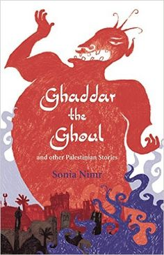 Ghaddar the Ghoul and other Palestinian Stories: And Other Palestinian Folk-tales: Amazon.co.uk: Sonia Nimr: 9781845075231: Books
