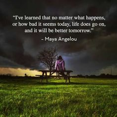 It will be better tomorrow. Personal growth, life lessons.