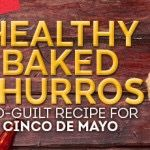 By Gennifer Strobo Happy Cinco de Mayo! This Mexican holiday celebrates the Battle of Puebla— which took place in 1862— and today is a popular way to celebrate Mexican heritage. If you want to get in the festive spirit, try this Healthy Baked Churro...
