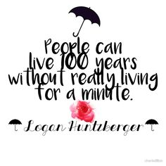 People can Live for 100 Years without really living for a minute - Logan Huntzberger (Gilmore Girls) by charisdillon charisdillon.com