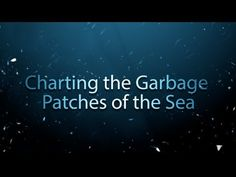 Charting the garbage patches of the sea