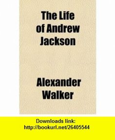 The Life of Andrew Jackson; To Which Is Added an Authentic Narrative of the Memorable Achievements of the American Army at New Orleans, in the (9780217354646) Alexander Walker , ISBN-10: 0217354645  , ISBN-13: 978-0217354646 ,  , tutorials , pdf , ebook , torrent , downloads , rapidshare , filesonic , hotfile , megaupload , fileserve