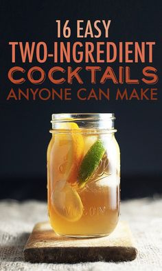16 Two-Ingredient Cocktails Anyone Can Make @Stephanie Close Close Witte we need these for pizza night