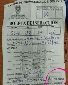 """CULEANDO  Así puso el policía de Bolivia.  El motivo de por sí era llamativo. Pero no fue eso lo que hizo que el acta de una multa de tránsito en Bolivia se viralizara sino lo explícito que fue el inspector que la redactó.  Los infractores mantenían relaciones sexuales dentro del auto. Cómo definió esa conducta el infractor?: """"Actos inmorales (culeando). La imagen corrió como reguero de pólvora por las redes sociales"""