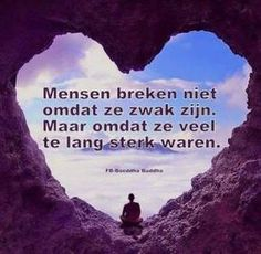 Mensen breken niet omdat ze zwak zijn. Maar omdat ze veel te lang sterk waren ~ Buddha Dark Love Quotes, Strong Quotes, Positive Quotes, Words Of Wisdom Quotes, True Quotes, Best Quotes, Healing Words, Buddha Quote, Yoga Quotes