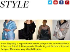 Yours Elegantly is reputed online store that provide beautiful Shawls & Scarves, Bridal & Bridesmaid's Shawls, Crystal Necklace Sets and Designer Murano at very affordable price. For more info visit: http://www.yourselegantly.com