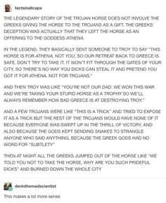 Trojans Greeks mythology this is awesome Trojan horse Athena gift My Tumblr, Tumblr Posts, Tumblr Funny, Tio Rick, History Facts, History Memes, Tumblr History, Heroes Of Olympus, The More You Know