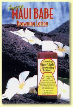 Maui Babe! Makes you tan! I used to use this all the time after my mom brought a bunch back from Hawaii!
