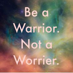 Are you gonna be a victim or a fearless warrior today?