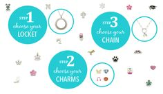 1. Choose a locket 2. Choose your charms 3. Choose you chain www.1527584.lilyannedesigns.com.au