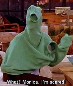 """Monica, I'm scared!"""