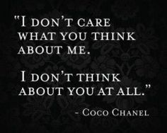 I don´t think-Coco Chanel