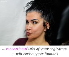 ... #recreational_isles of your #cogitatons ~  will revive your #humor !