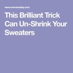 This Brilliant Trick Can Un-Shrink Your Sweaters