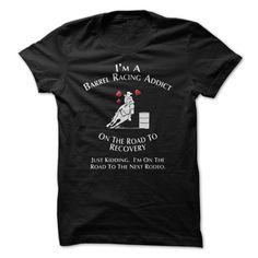 I'm A Barrel Racing Addict T-Shirt