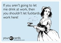 Drinking at work!
