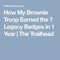 How My Brownie Troop Earned the 7 Legacy Badges in 1 Year   The Trailhead