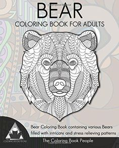 Bear Coloring Book for Adults: Bear Coloring Book containing various Bears filled with intricate and stress relieving patterns. (Coloring Bo
