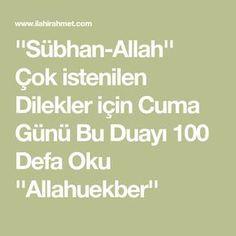 ''Sübhan-Allah'' Çok istenilen Dilekler için Cuma Günü Bu Duayı 100 Defa Oku ''Allahuekber'' Love Spell Caster, Allah Islam, Love Spells, Spelling, Pray, Quotes, Istanbul, Women's Fashion