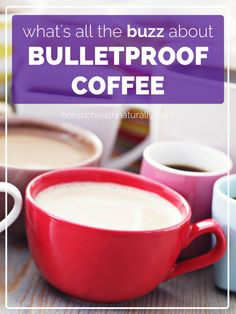 What's All The Buzz About Bulletproof Coffee? | holistichealthnaturally.com
