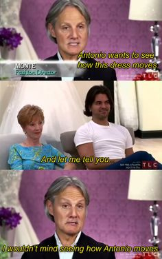 "Or the time he got flirty with the bride's best friend. | 15 Times Monte Was The Best Thing About ""Say Yes To The Dress"""