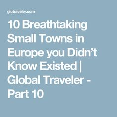 10 Breathtaking Small Towns in Europe you Didn't Know Existed | Global Traveler - Part 10